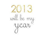 2013 will be my year